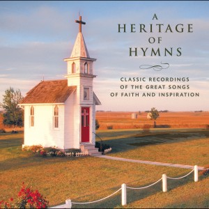 A Heritage of Hymns - Classic Recordings of the Great Songs of Faith and Inspiration 2006 Various Artists
