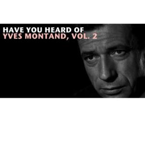 Yves Montand的專輯Have You Heard Of Yves Montand, Vol. 2
