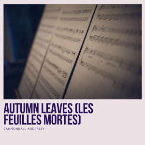 Album Autumn Leaves (Les Feuilles Mortes) from Cannonball Adderley