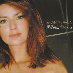 Album Don't Be Stupid (You Know I Love You) from Shania Twain