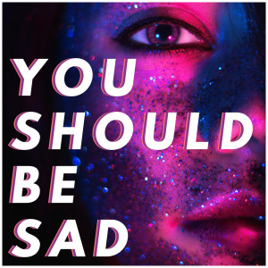 Listen to You Should Be Sad song with lyrics from Sassydee