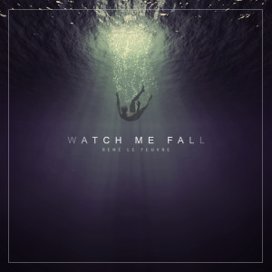 Album Watch Me Fall (Explicit) from René Le Feuvre