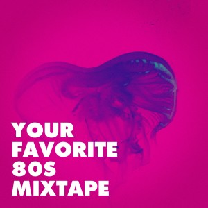 Album Your Favorite 80s Mixtape from 80s Greatest Hits