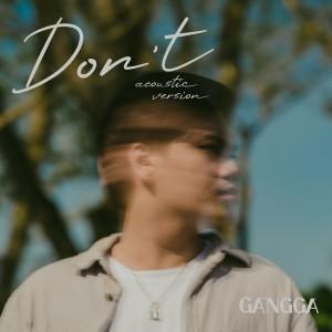 Dengarkan Don't (Acoustic Version) lagu dari GANGGA dengan lirik