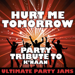 Ultimate Party Jams的專輯Hurt Me Tomorrow (Party Tribute to K'naan) – Single