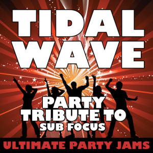 Ultimate Party Jams的專輯Tidal Wave (Party Tribute to Sub Focus)