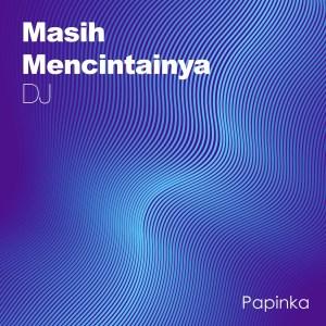Masih Mencintainya (DJ Version) dari Papinka