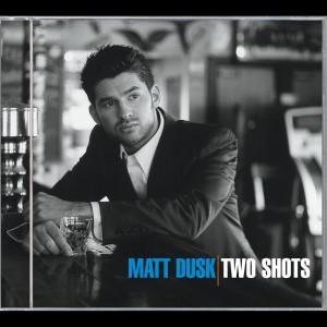Two Shots 2004 Matt Dusk