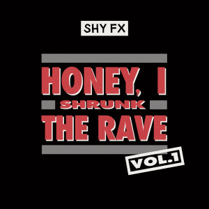 Shy Fx的專輯Honey, I Shrunk The Rave, Vol. 1 (DJ Mix)
