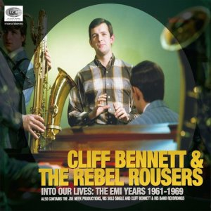Album Into Our Lives (The EMI Years 1961-1969) from Cliff Bennett & The Rebel Rousers
