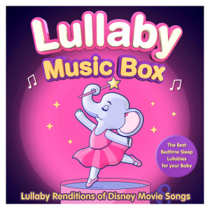 Album Lullaby Music Box - Lullaby Renditions of Disney Movie Songs - The Best Bedtime Sleep Lullabies for your Baby from Sleepyheadz