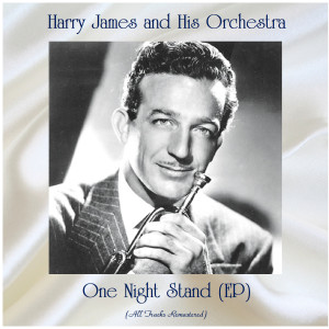 Album One Night Stand (All Tracks Remastered, Ep) from Harry James And His Orchestra