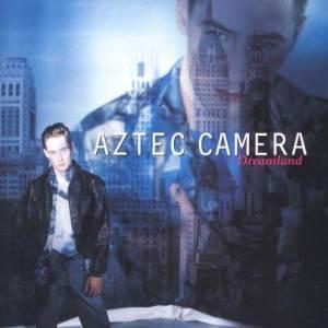 Aztec Camera的專輯Dreamland