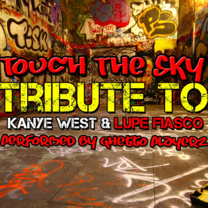 Album Touch the Sky: Tribute to Kanye West & Lupe Fiasco from Ghetto Playerz