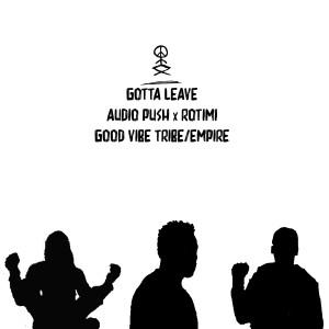 Album Gotta Leave (feat. Rotimi) from Audio Push