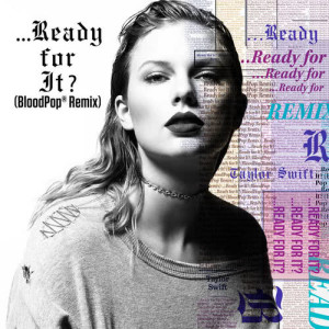 Listen to ...Ready For It? (BloodPop® Remix) song with lyrics from Taylor Swift