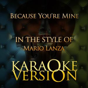 Karaoke - Ameritz的專輯Because You're Mine (In the Style of Mario Lanza) [Karaoke Version] - Single