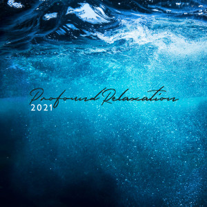 Album Profound Relaxation 2021 (Water Sounds, Ambient Soothing Melodies of Nature, Serene and Lightness) from Calming Water Consort