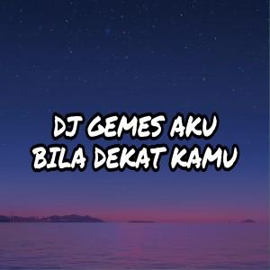 DJ Gemes Aku Bila Dekat Kamu (Remix) dari Dj Saputra