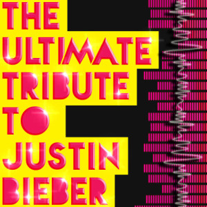 Hitmakers Unlimited的專輯The Ultimate Tribute to Justin Bieber