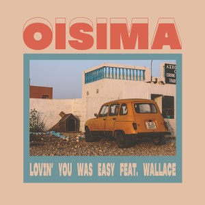 Album Lovin You Was Easy (feat. Wallace) from Oisima