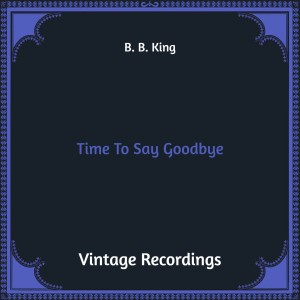 Album Time to Say Goodbye (Hq Remastered) from B. B. King