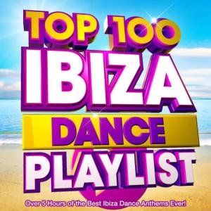 Album Top 100 Ibiza Dance Playlist - Over 5 Hours of the Best Ibiza Dance Anthems Ever! from Playlist DJs