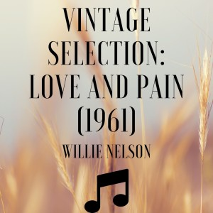 Willie Nelson的專輯Vintage Selection: Love and Pain (1961) (2021 Remastered)