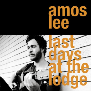 Last Days At The Lodge 2008 Amos Lee