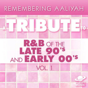 The Hit Co.的專輯Remembering Aaliyah: A Tribute to R&B of the Late 90's and Early 00's, Vol. 1