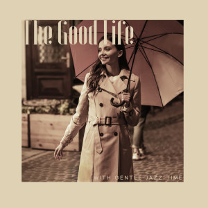 Album The Good Life with Gentle Jazz Time (Autumn in the City, Smooth Background Night Relaxation) from Background Instrumental Music Collective