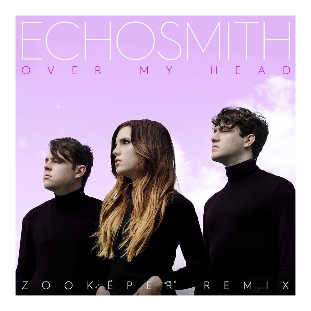 Over My Head (Zookëper Remix) 2018 Echosmith