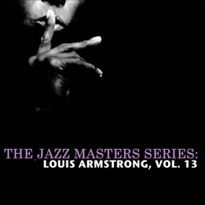 Louis Armstrong的專輯The Jazz Masters Series: Louis Armstrong, Vol. 13