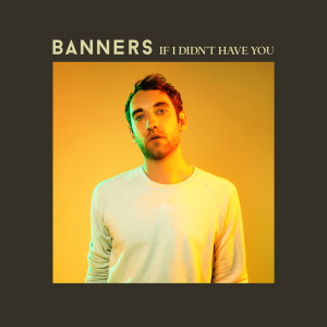 Banners的專輯If I Didn't Have You
