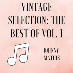 Album Vintage Selection: The Best Of, Vol. 1 (2021 Remastered) from Johnny Mathis