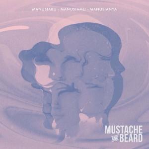 Manusiaku Manusiamu Manusianya dari Mustache and Beard