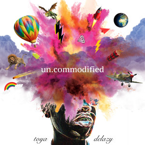 Album Uncommodified from Toya Delazy