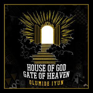 Album House of God, Gate of Heaven from Olumide Iyun