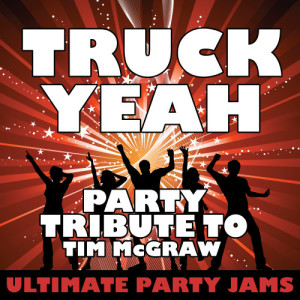 Ultimate Party Jams的專輯Truck Yeah (Party Tribute to Tim Mcgraw) - Single