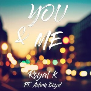 Album You & Me (ft Adam Boyd) from Royal K
