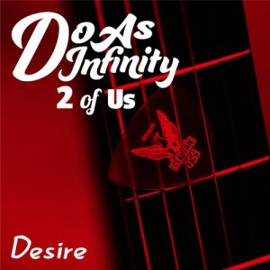 Do As Infinity的專輯Desire (2 of Us)