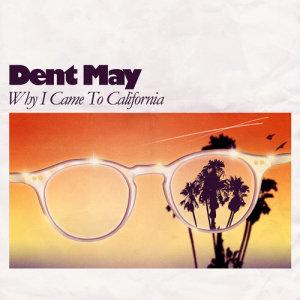 อัลบัม Why I Came To California ศิลปิน Dent May