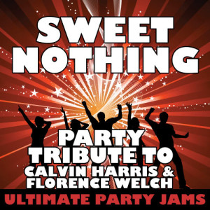 Ultimate Party Jams的專輯Sweet Nothing (Party Tribute to Calvin Harris & Florence Welch)