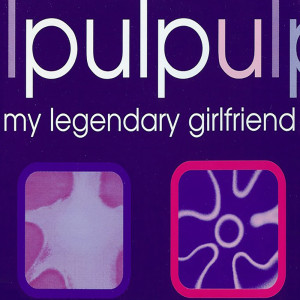 Pulp的專輯My Legendary Girlfriend
