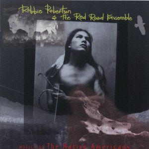 Music For The Native Americans 1994 Robbie Robertson