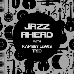 Album Jazz Ahead with Ramsey Lewis Trio from Ramsey Lewis Trio