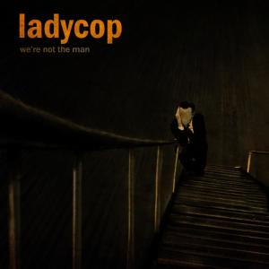 Album We're Not The Man from Ladycop