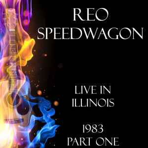REO Speedwagon的專輯Live in Illinois 1983 Part One