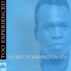 Album Too Experienced - The Best of Barrington Levy from Barrington Levy