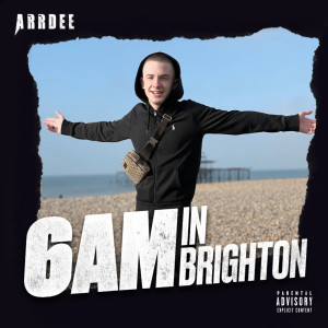 Listen to 6am in Brighton song with lyrics from ArrDee